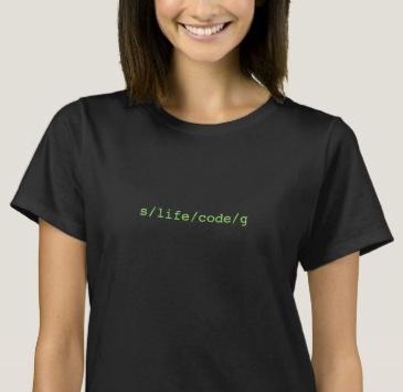 Geek T-shirt: s/life/code/g. sed regex
